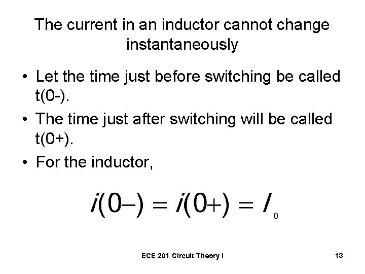 The current in an inductor cannot change instantaneously • Let the time just before