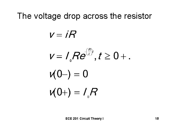 The voltage drop across the resistor ECE 201 Circuit Theory I 15