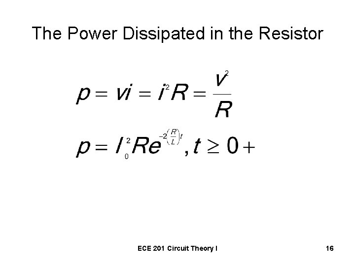 The Power Dissipated in the Resistor ECE 201 Circuit Theory I 16