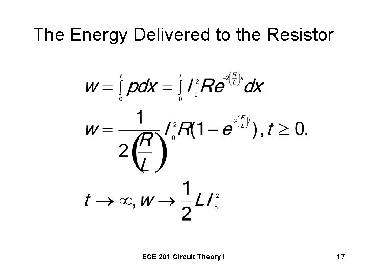 The Energy Delivered to the Resistor ECE 201 Circuit Theory I 17
