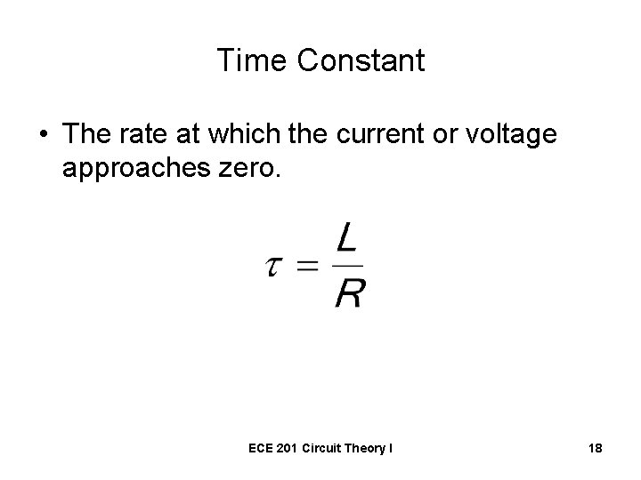 Time Constant • The rate at which the current or voltage approaches zero. ECE