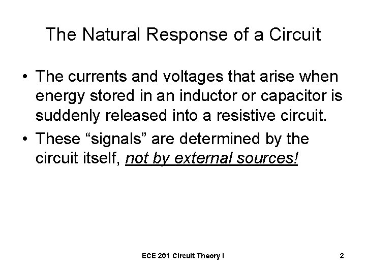 The Natural Response of a Circuit • The currents and voltages that arise when