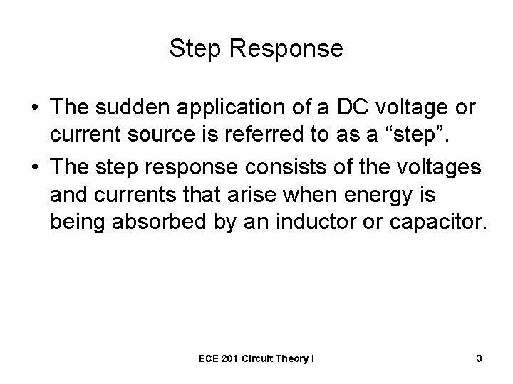 Step Response • The sudden application of a DC voltage or current source is