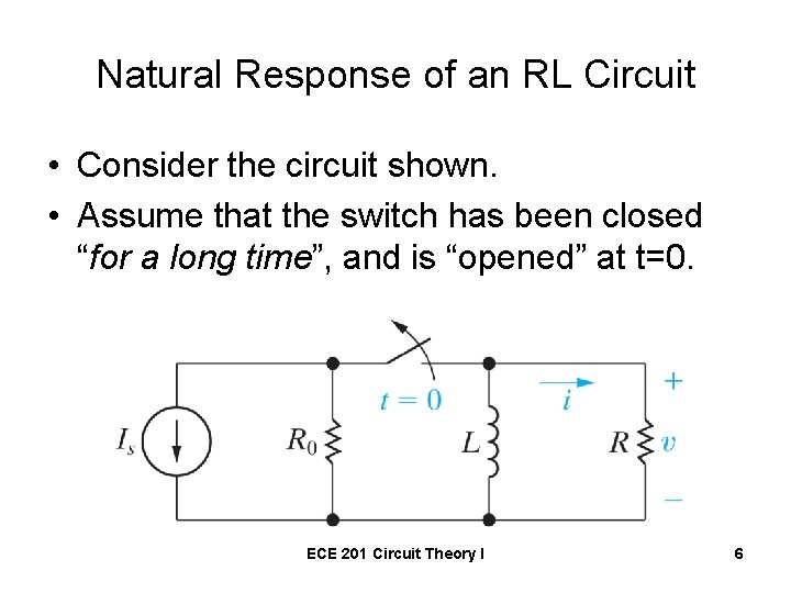 Natural Response of an RL Circuit • Consider the circuit shown. • Assume that
