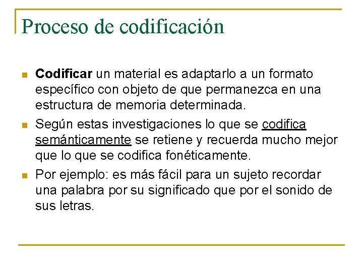 Proceso de codificación n Codificar un material es adaptarlo a un formato específico con