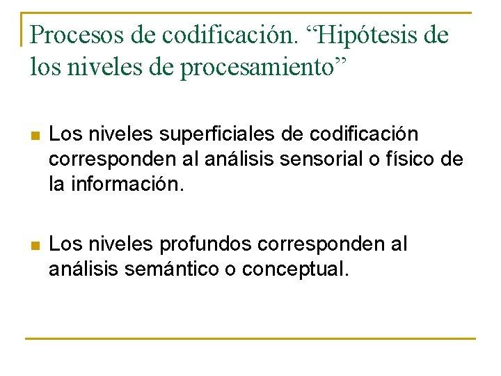 """Procesos de codificación. """"Hipótesis de los niveles de procesamiento"""" n Los niveles superficiales de"""