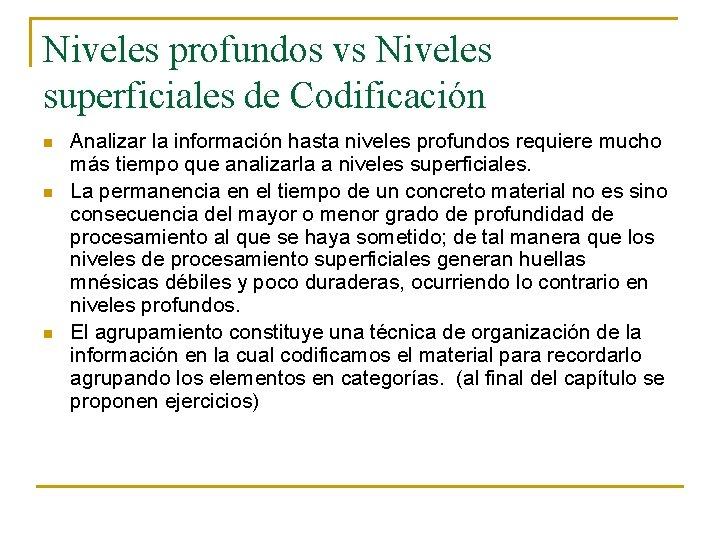 Niveles profundos vs Niveles superficiales de Codificación n Analizar la información hasta niveles profundos