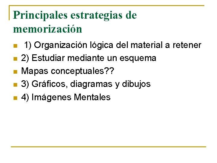 Principales estrategias de memorización n n 1) Organización lógica del material a retener 2)