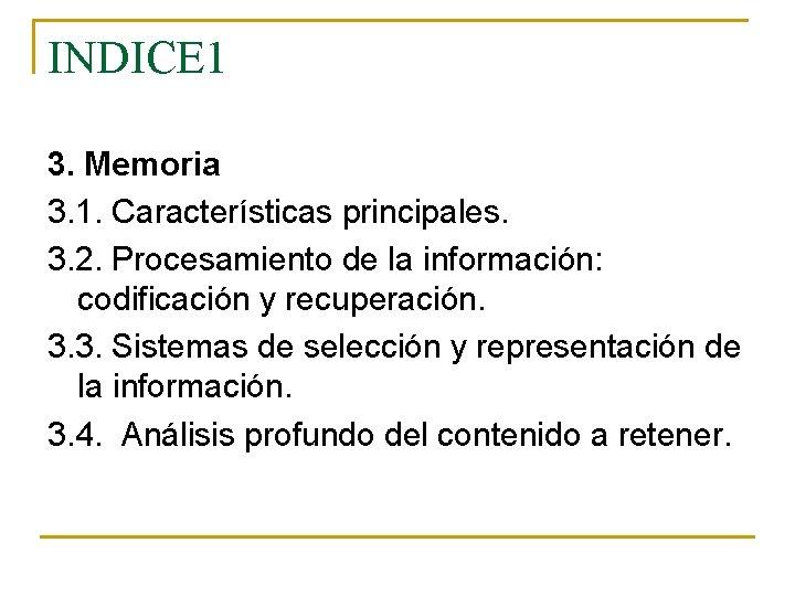 INDICE 1 3. Memoria 3. 1. Características principales. 3. 2. Procesamiento de la información: