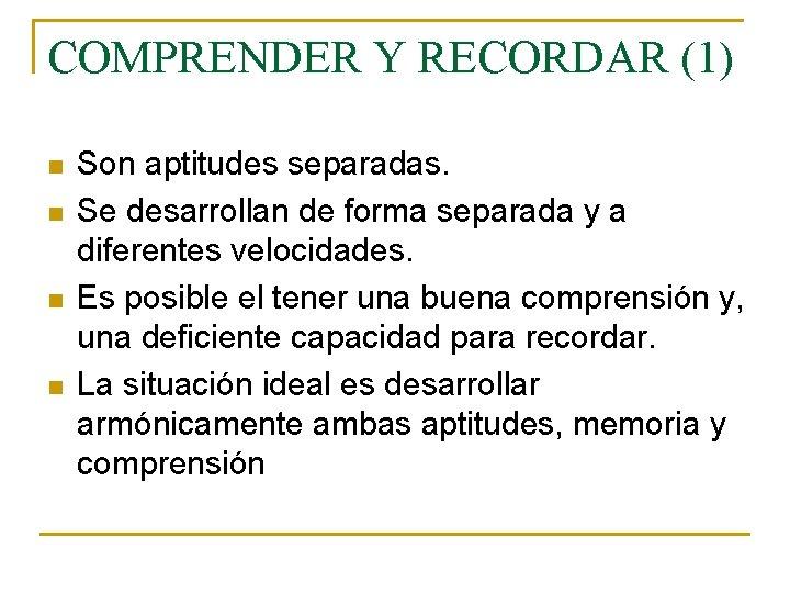 COMPRENDER Y RECORDAR (1) n n Son aptitudes separadas. Se desarrollan de forma separada