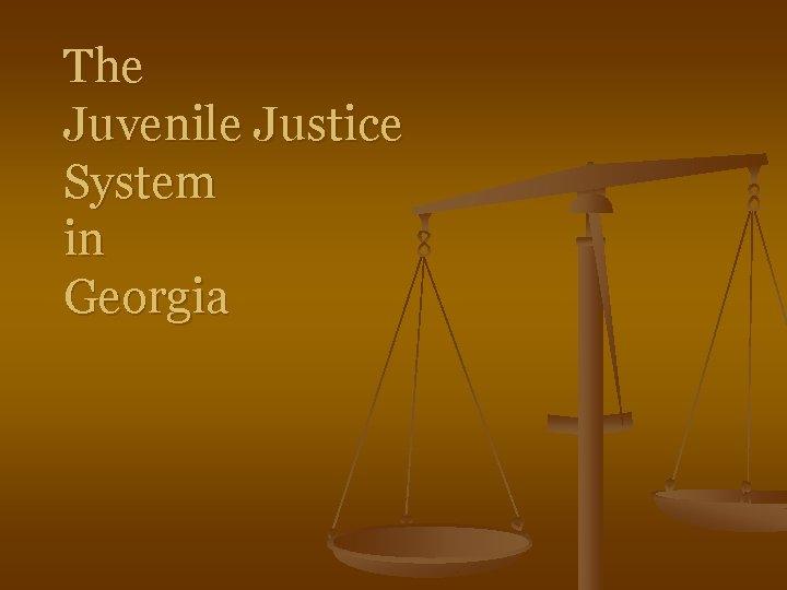 The Juvenile Justice System in Georgia