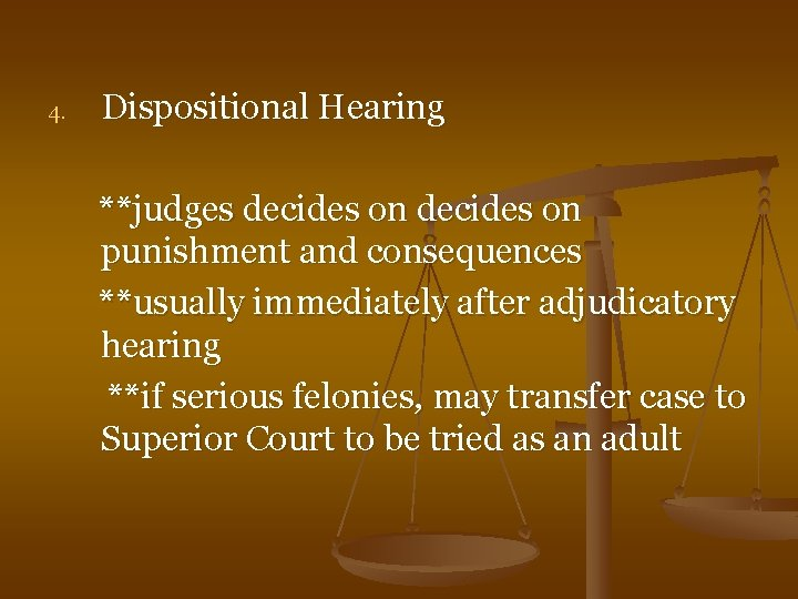 4. Dispositional Hearing **judges decides on punishment and consequences **usually immediately after adjudicatory hearing