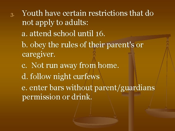 3. Youth have certain restrictions that do not apply to adults: a. attend school