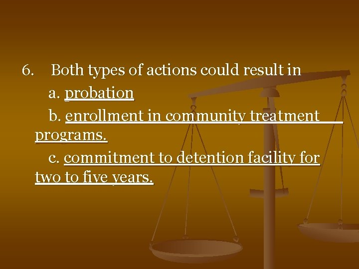 6. Both types of actions could result in a. probation b. enrollment in community