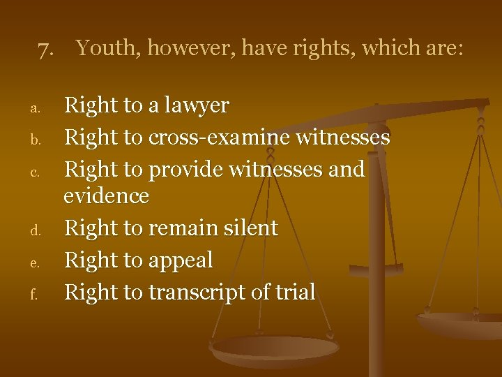 7. Youth, however, have rights, which are: a. b. c. d. e. f. Right