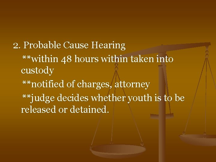 2. Probable Cause Hearing **within 48 hours within taken into custody **notified of charges,