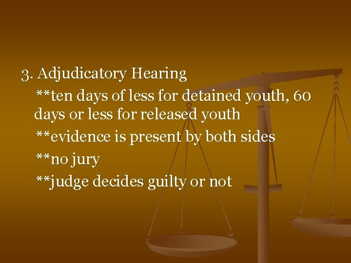 3. Adjudicatory Hearing **ten days of less for detained youth, 60 days or less