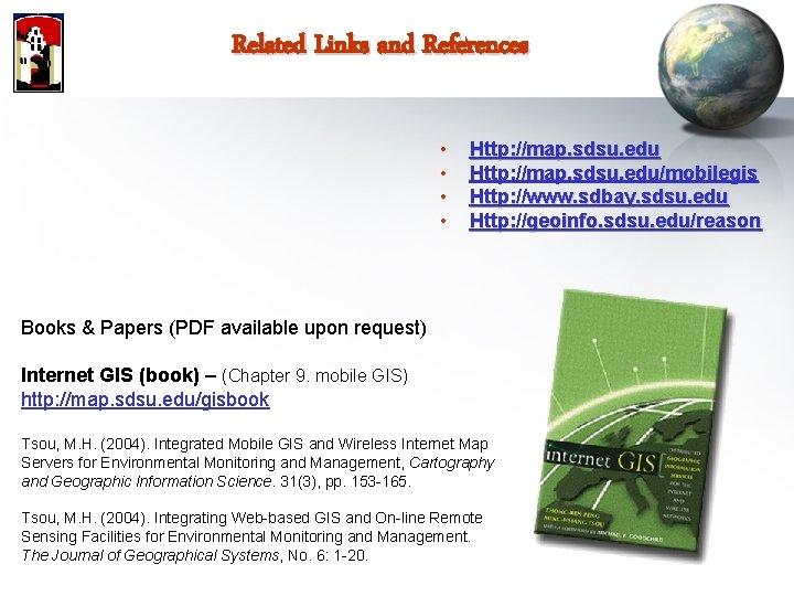 Related Links and References • • Http: //map. sdsu. edu/mobilegis Http: //www. sdbay. sdsu.