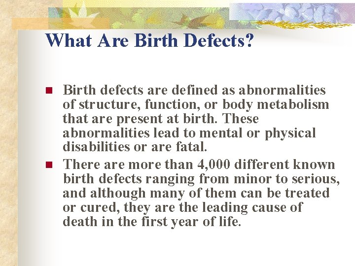 What Are Birth Defects? n n Birth defects are defined as abnormalities of structure,