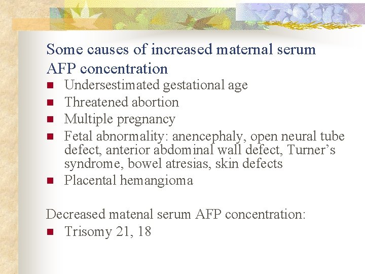 Some causes of increased maternal serum AFP concentration n n Undersestimated gestational age Threatened