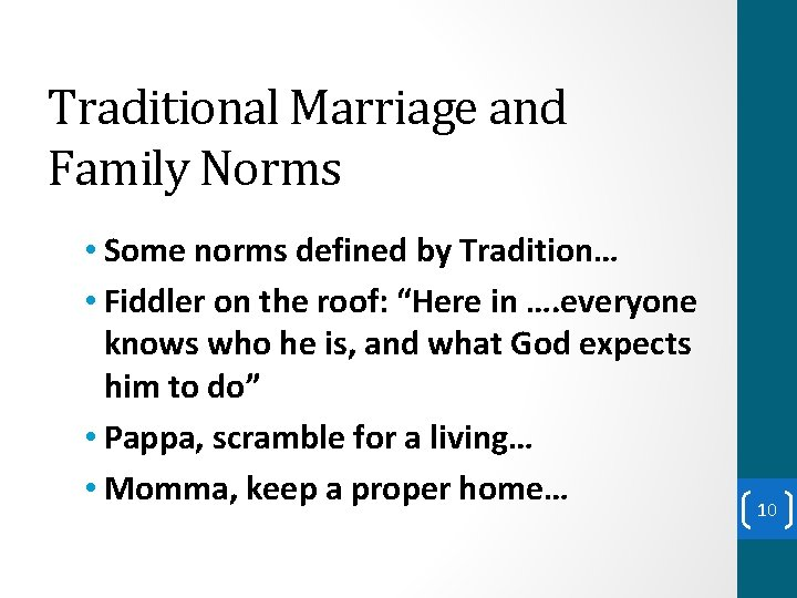 Traditional Marriage and Family Norms • Some norms defined by Tradition… • Fiddler on