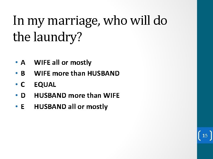 In my marriage, who will do the laundry? • • • A B C