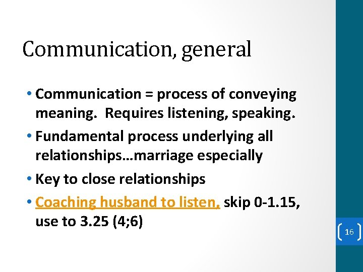 Communication, general • Communication = process of conveying meaning. Requires listening, speaking. • Fundamental
