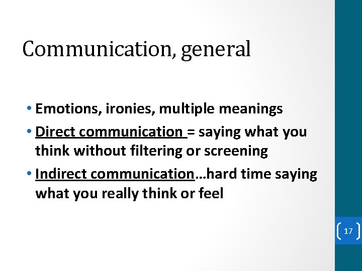 Communication, general • Emotions, ironies, multiple meanings • Direct communication = saying what you