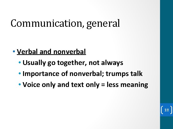 Communication, general • Verbal and nonverbal • Usually go together, not always • Importance