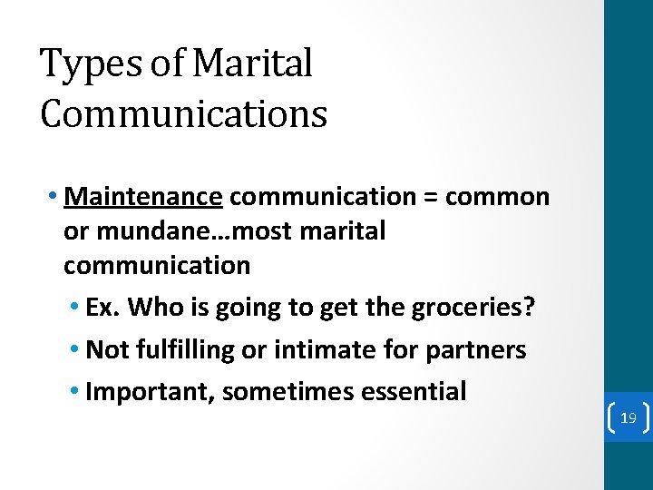 Types of Marital Communications • Maintenance communication = common or mundane…most marital communication •