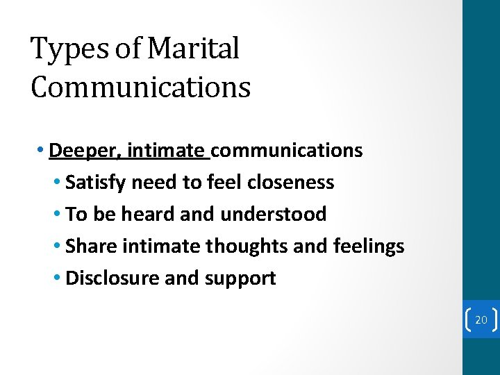Types of Marital Communications • Deeper, intimate communications • Satisfy need to feel closeness