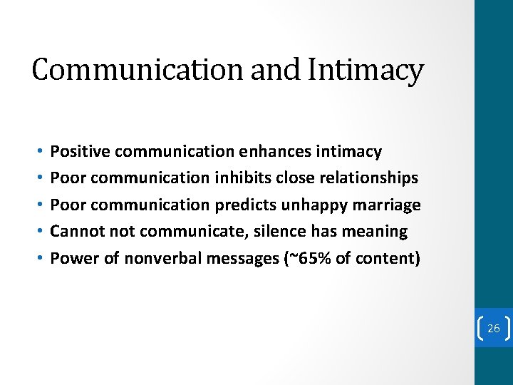 Communication and Intimacy • • • Positive communication enhances intimacy Poor communication inhibits close