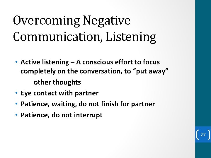 Overcoming Negative Communication, Listening • Active listening – A conscious effort to focus completely