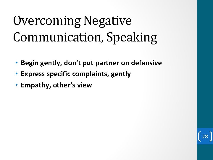 Overcoming Negative Communication, Speaking • Begin gently, don't put partner on defensive • Express