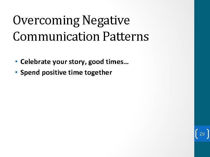 Overcoming Negative Communication Patterns • Celebrate your story, good times… • Spend positive time