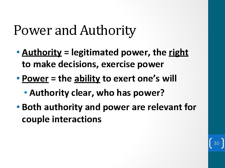 Power and Authority • Authority = legitimated power, the right to make decisions, exercise