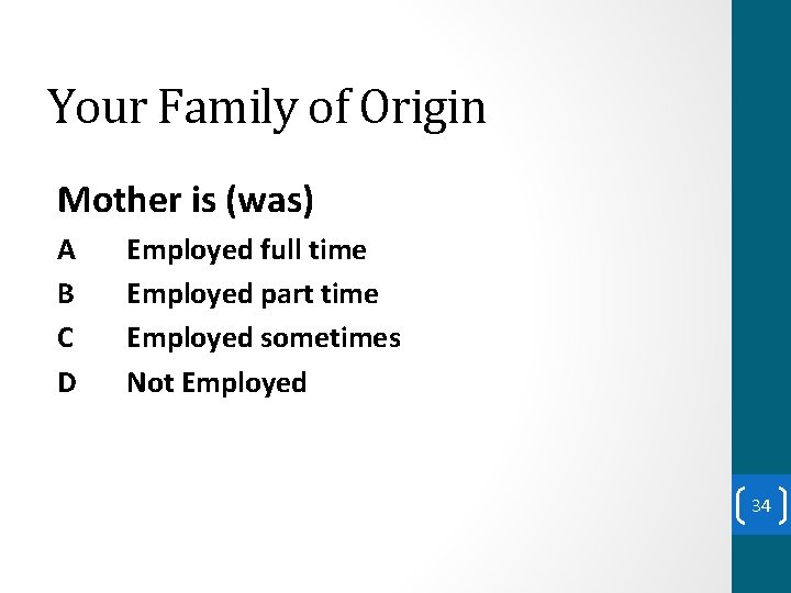 Your Family of Origin Mother is (was) A B C D Employed full time