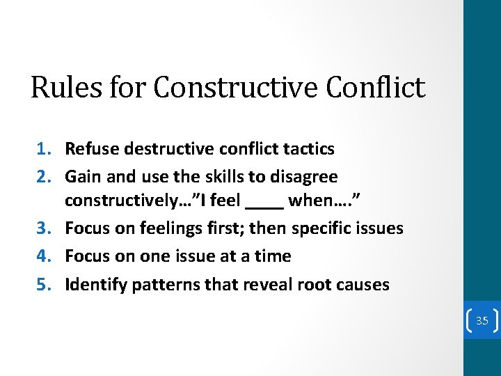 Rules for Constructive Conflict 1. Refuse destructive conflict tactics 2. Gain and use the