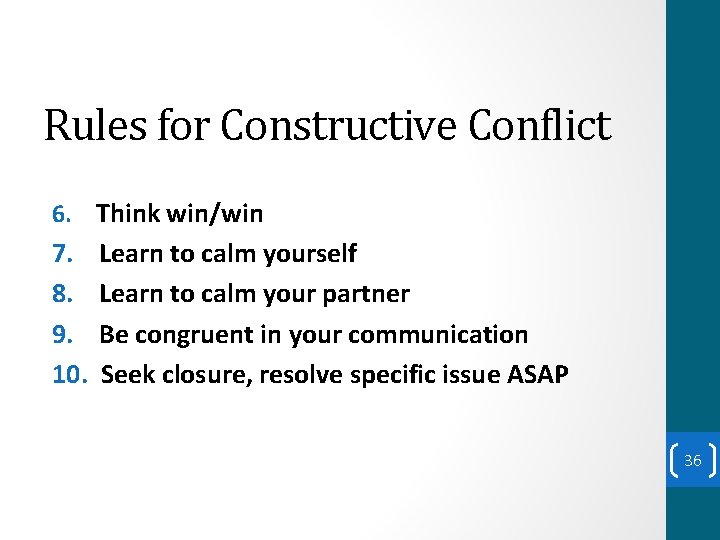 Rules for Constructive Conflict 6. Think win/win 7. 8. 9. 10. Learn to calm
