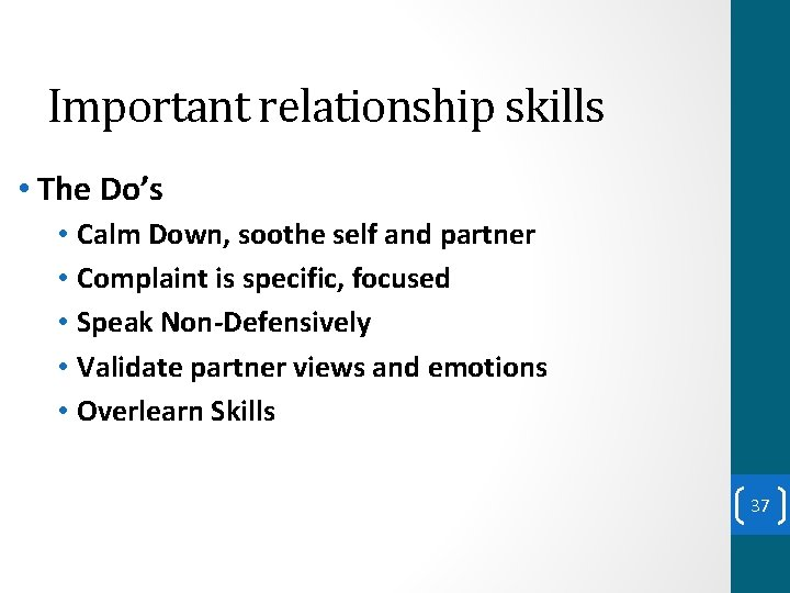 Important relationship skills • The Do's • Calm Down, soothe self and partner •