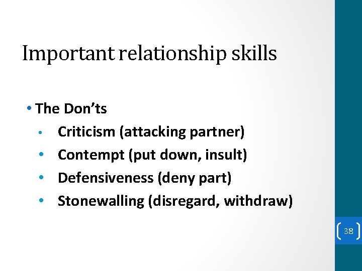 Important relationship skills • The Don'ts • Criticism (attacking partner) • Contempt (put down,
