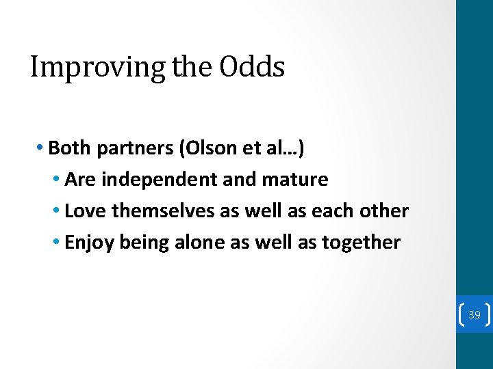 Improving the Odds • Both partners (Olson et al…) • Are independent and mature