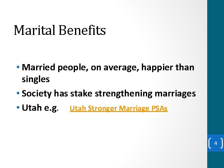 Marital Benefits • Married people, on average, happier than singles • Society has stake