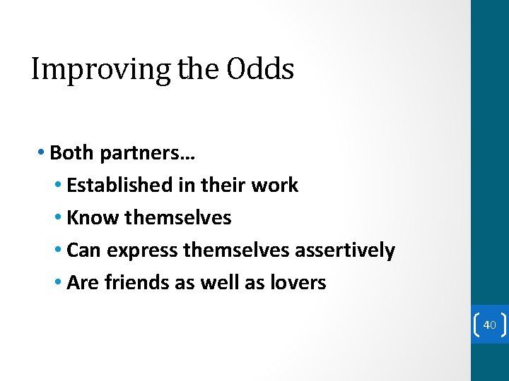 Improving the Odds • Both partners… • Established in their work • Know themselves