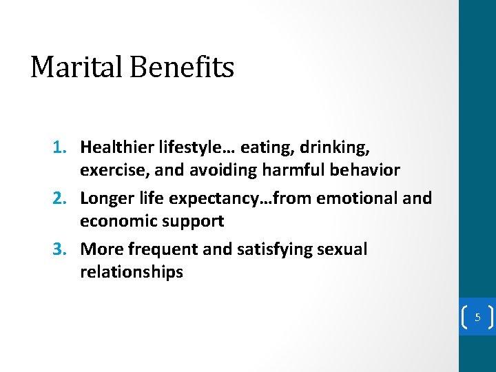 Marital Benefits 1. Healthier lifestyle… eating, drinking, exercise, and avoiding harmful behavior 2. Longer