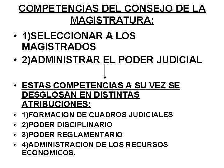 COMPETENCIAS DEL CONSEJO DE LA MAGISTRATURA: • 1)SELECCIONAR A LOS MAGISTRADOS • 2)ADMINISTRAR EL