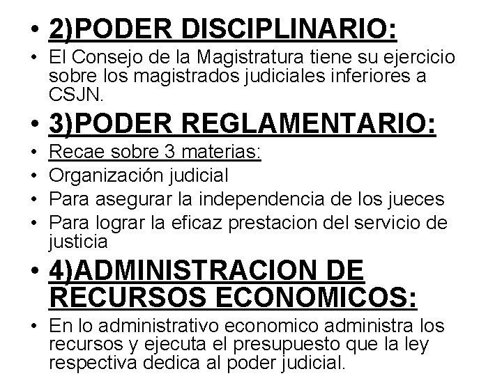 • 2)PODER DISCIPLINARIO: • El Consejo de la Magistratura tiene su ejercicio sobre