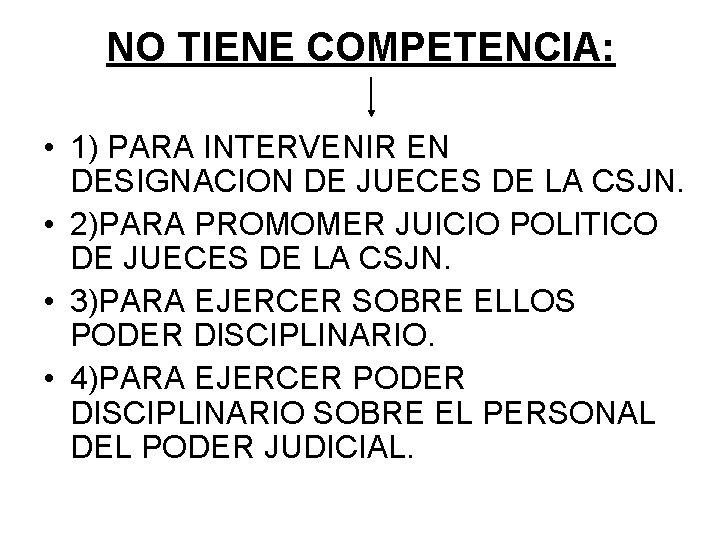 NO TIENE COMPETENCIA: • 1) PARA INTERVENIR EN DESIGNACION DE JUECES DE LA CSJN.