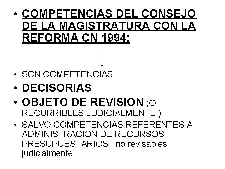 • COMPETENCIAS DEL CONSEJO DE LA MAGISTRATURA CON LA REFORMA CN 1994: •