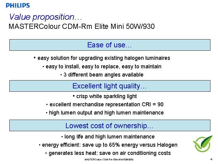 Value proposition… MASTERColour CDM-Rm Elite Mini 50 W/930 Ease of use… • easy solution